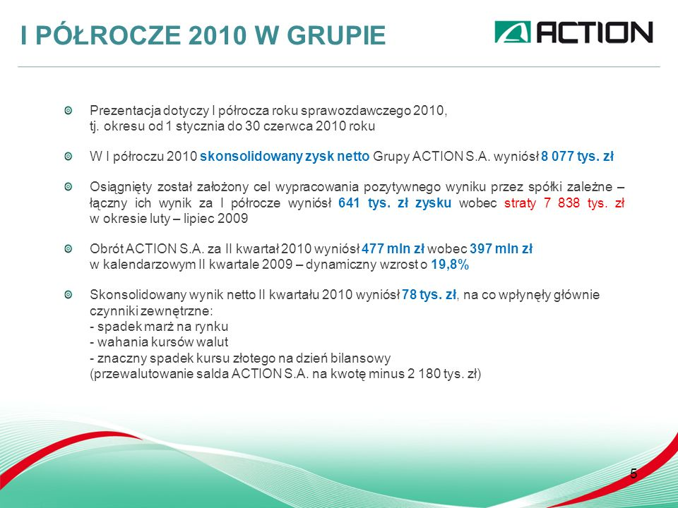 Prezentacja dotyczy I półrocza roku sprawozdawczego 2010, tj.