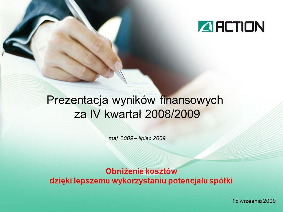 Prezentacja wyników finansowych za IV kwartał 2008/2009 maj 2009 – lipiec 2009 15 września 2009 Obniżenie kosztów dzięki lepszemu wykorzystaniu potenc