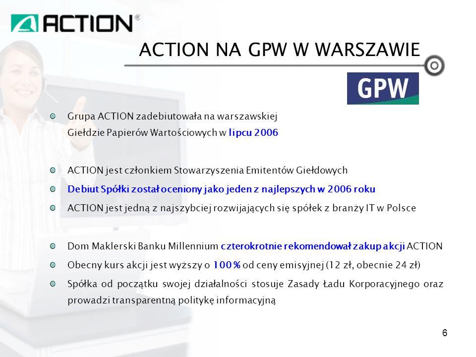 Grupa ACTION zadebiutowała na warszawskiej Giełdzie Papierów Wartościowych w lipcu 2006 ACTION jest członkiem Stowarzyszenia Emitentów Giełdowych Debi