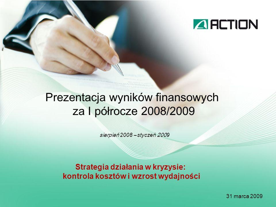 Prezentacja wyników finansowych za I półrocze 2008/2009 sierpień 2008 – styczeń 200 9 31 marca 200 9 Strategia działania w kryzysie: kontrola kosztów i wzrost wydajności