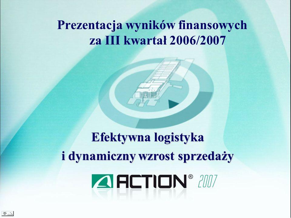 Prezentacja wyników finansowych za III kwartał 2006/2007 Efektywna logistyka i dynamiczny wzrost sprzedaży
