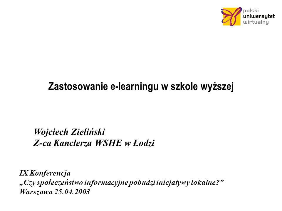Zastosowanie e-learningu w szkole wyższej IX Konferencja Czy społeczeństwo informacyjne pobudzi inicjatywy lokalne.