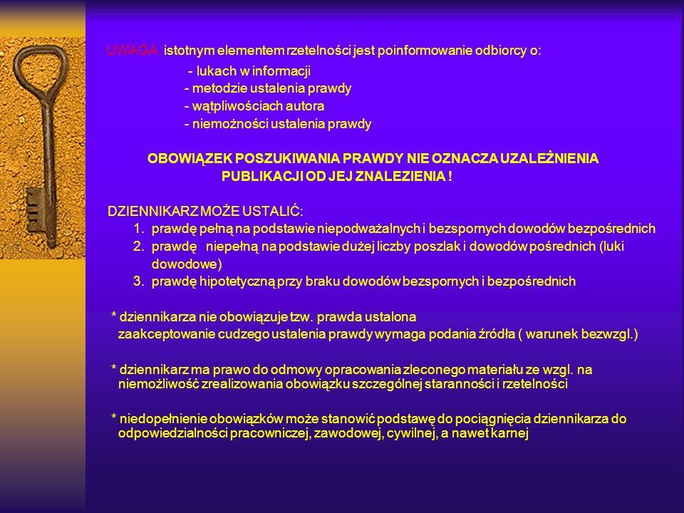 UWAGA: istotnym elementem rzetelności jest poinformowanie odbiorcy o: - lukach w informacji - metodzie ustalenia prawdy - wątpliwościach autora - niem