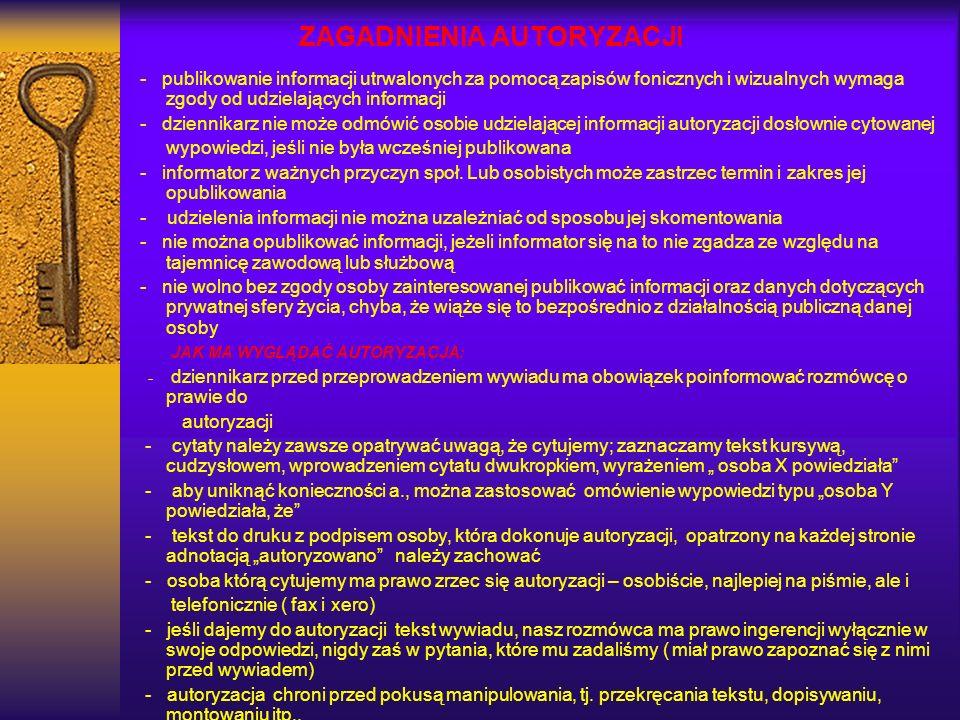 ZAGADNIENIA AUTORYZACJI - publikowanie informacji utrwalonych za pomocą zapisów fonicznych i wizualnych wymaga zgody od udzielających informacji - dzi