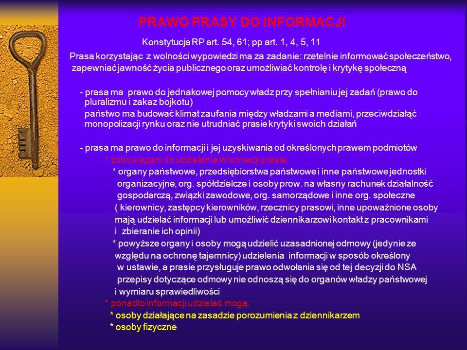 PRAWO PRASY DO INFORMACJI Konstytucja RP art. 54, 61; pp art. 1, 4, 5, 11 Prasa korzystając z wolności wypowiedzi ma za zadanie: rzetelnie informować