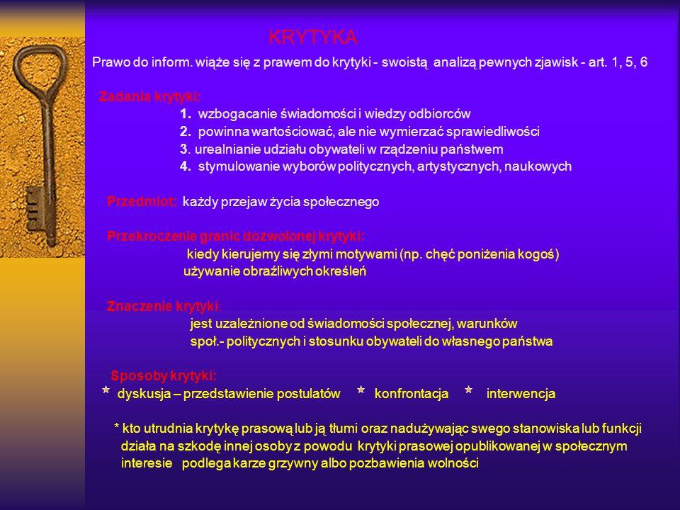 KRYTYKA Prawo do inform. wiąże się z prawem do krytyki - swoistą analizą pewnych zjawisk - art. 1, 5, 6 Zadania krytyki: 1. wzbogacanie świadomości i