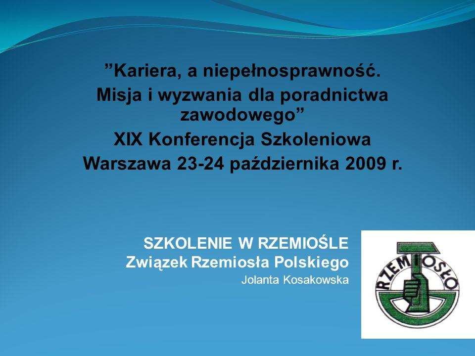 Kariera, a niepełnosprawność. Misja i wyzwania dla poradnictwa zawodowego XIX Konferencja Szkoleniowa Warszawa 23-24 października 2009 r. SZKOLENIE W