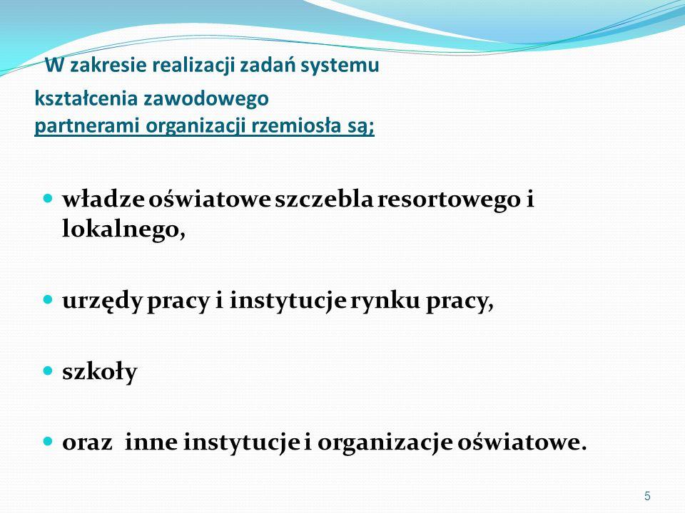 5 W zakresie realizacji zadań systemu kształcenia zawodowego partnerami organizacji rzemiosła są; władze oświatowe szczebla resortowego i lokalnego, u