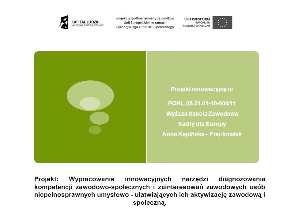 Projekt: Wypracowanie innowacyjnych narzędzi diagnozowania kompetencji zawodowo-społecznych i zainteresowań zawodowych osób niepełnosprawnych umysłowo
