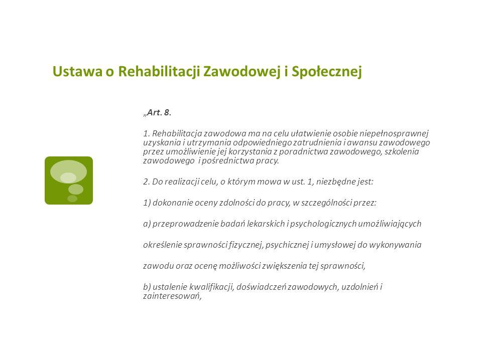 Ustawa o Rehabilitacji Zawodowej i Społecznej Art. 8. 1. Rehabilitacja zawodowa ma na celu ułatwienie osobie niepełnosprawnej uzyskania i utrzymania o