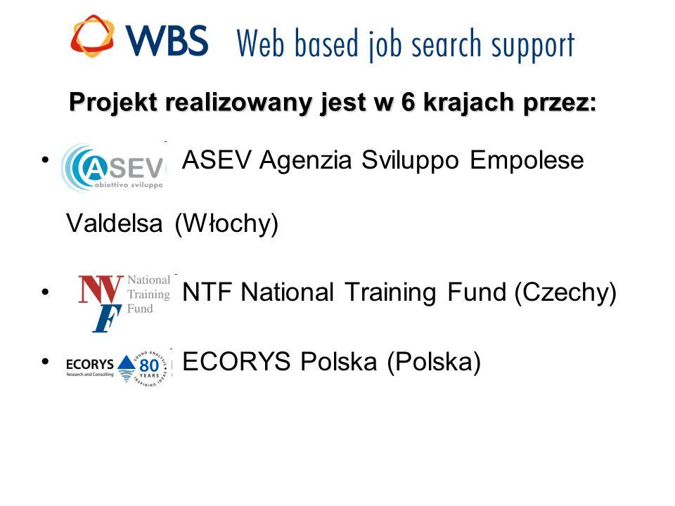 Projekt realizowany jest w 6 krajach przez: ASEV Agenzia Sviluppo Empolese Valdelsa (Włochy) NTF National Training Fund (Czechy) ECORYS Polska (Polska)