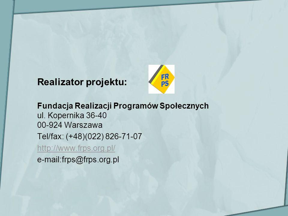 Realizator projektu: Fundacja Realizacji Programów Społecznych ul. Kopernika 36-40 00-924 Warszawa Tel/fax: (+48)(022) 826-71-07 http://www.frps.org.p
