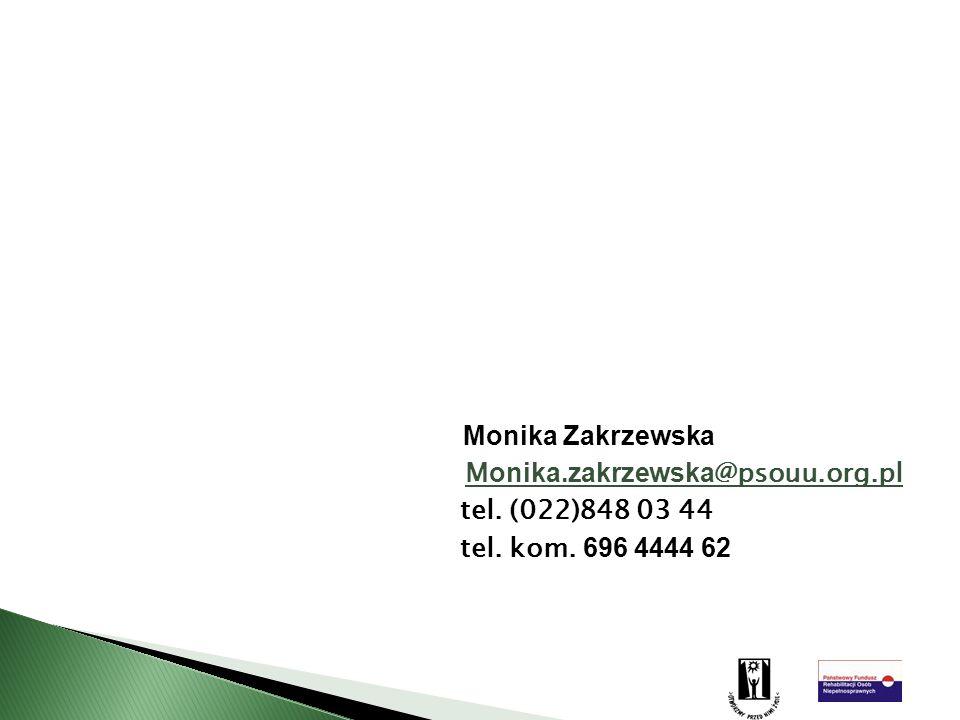 Monika Zakrzewska M onika.zakrzewska @psouu.org.pl tel. (022)848 03 44 tel. kom. 696 4444 62
