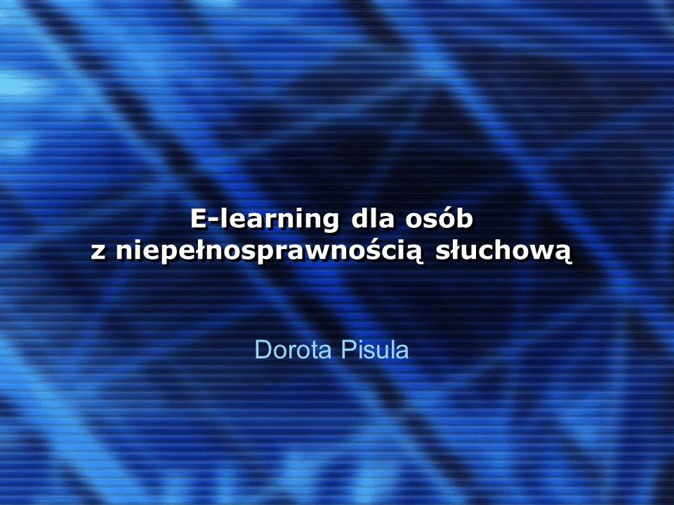E-learning dla osób z niepełnosprawnością słuchową Problemy osób z niepełnosprawnością słuchową: 1.