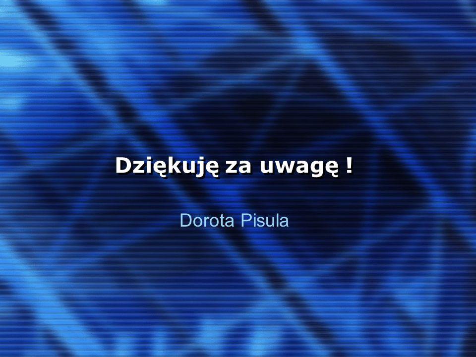 Dziękuję za uwagę ! Dorota Pisula