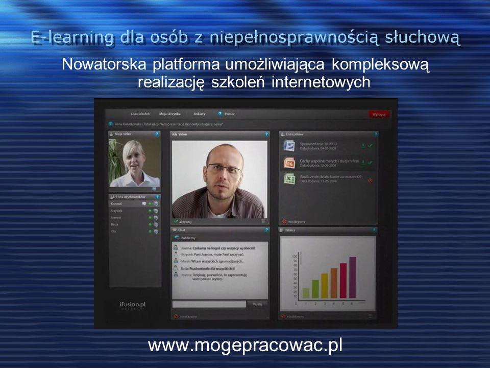 E-learning dla osób z niepełnosprawnością słuchową Nowatorska platforma umożliwiająca kompleksową realizację szkoleń internetowych www.mogepracowac.pl