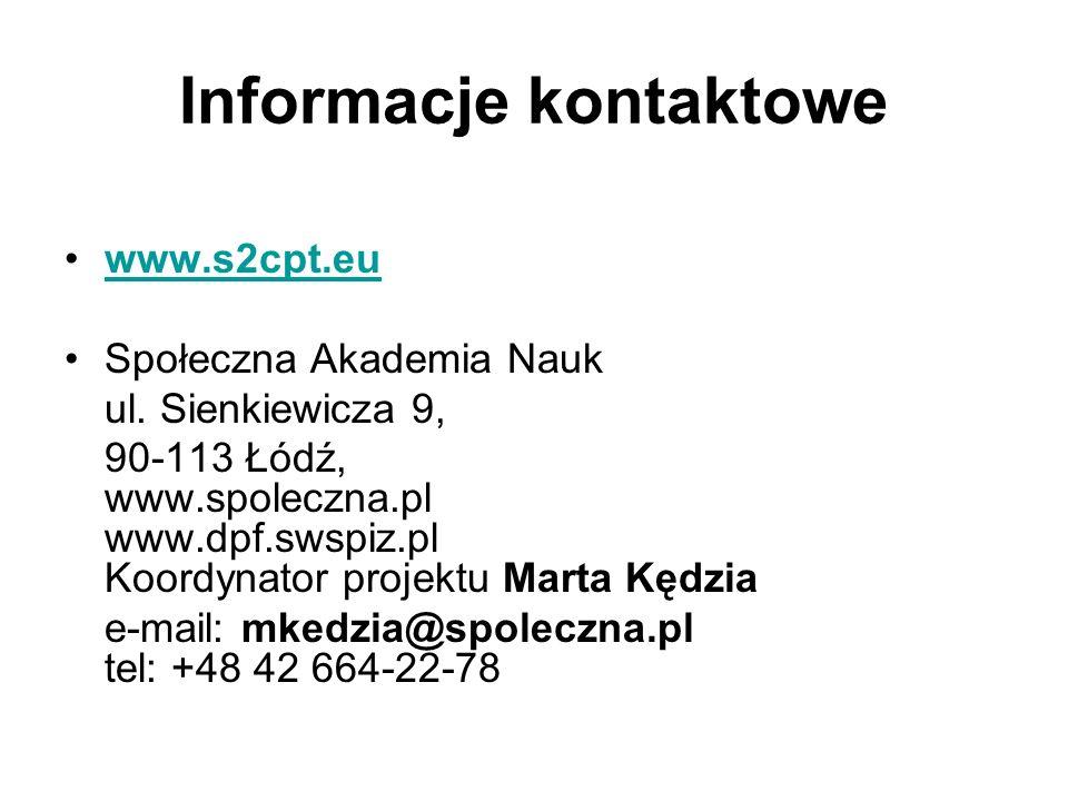 Informacje kontaktowe www.s2cpt.eu Społeczna Akademia Nauk ul. Sienkiewicza 9, 90-113 Łódź, www.spoleczna.pl www.dpf.swspiz.pl Koordynator projektu Ma