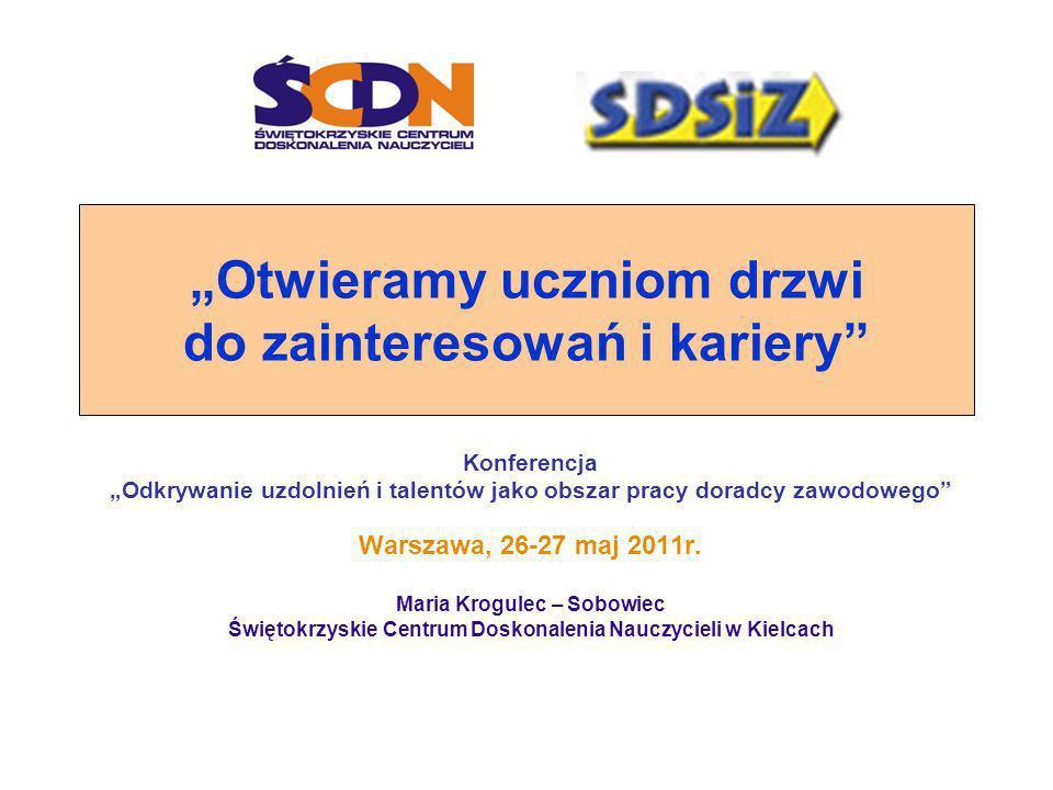 Otwieramy uczniom drzwi do zainteresowań i kariery Konferencja Odkrywanie uzdolnień i talentów jako obszar pracy doradcy zawodowego Warszawa, 26-27 ma
