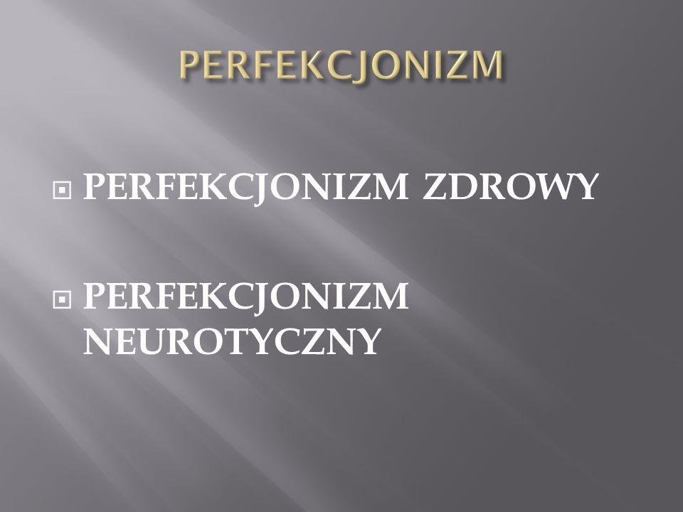 PERFEKCJONIZM ZDROWY PERFEKCJONIZM NEUROTYCZNY