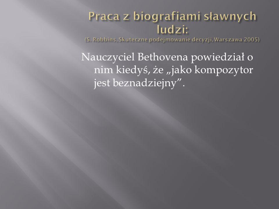 Nauczyciel Bethovena powiedział o nim kiedyś, że jako kompozytor jest beznadziejny.