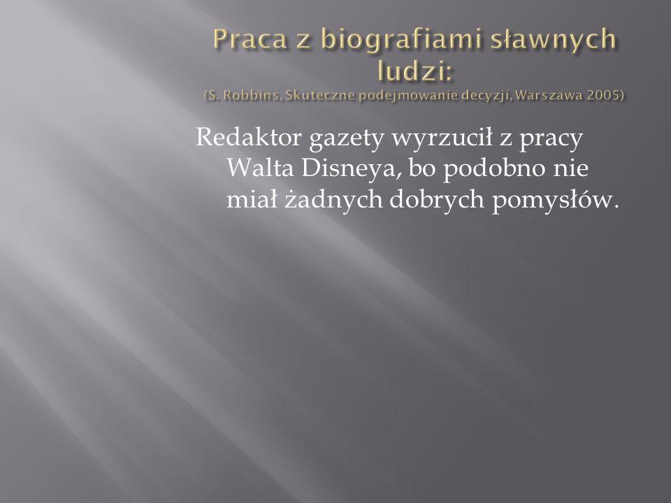 Redaktor gazety wyrzucił z pracy Walta Disneya, bo podobno nie miał żadnych dobrych pomysłów.