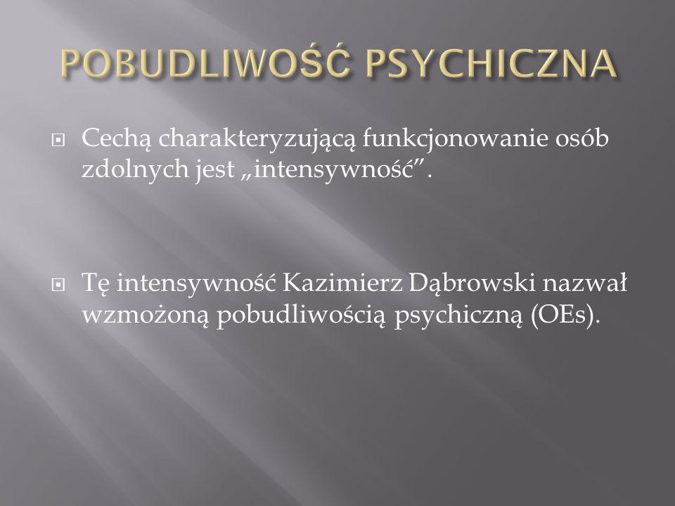 Cechą charakteryzującą funkcjonowanie osób zdolnych jest intensywność. Tę intensywność Kazimierz Dąbrowski nazwał wzmożoną pobudliwością psychiczną (O
