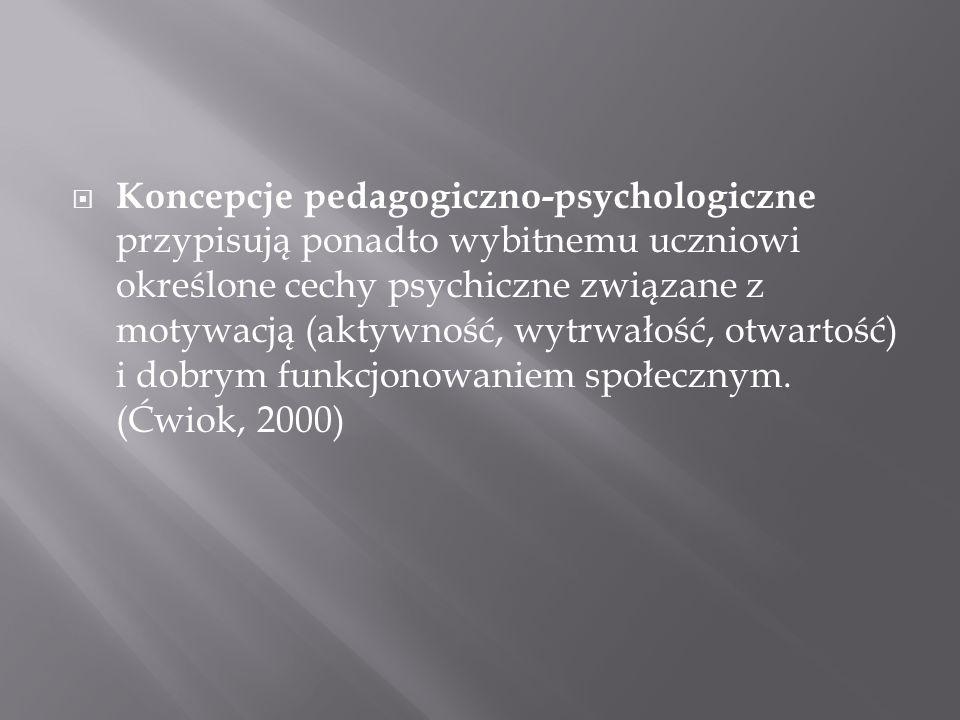 Koncepcje pedagogiczno-psychologiczne przypisują ponadto wybitnemu uczniowi określone cechy psychiczne związane z motywacją (aktywność, wytrwałość, ot
