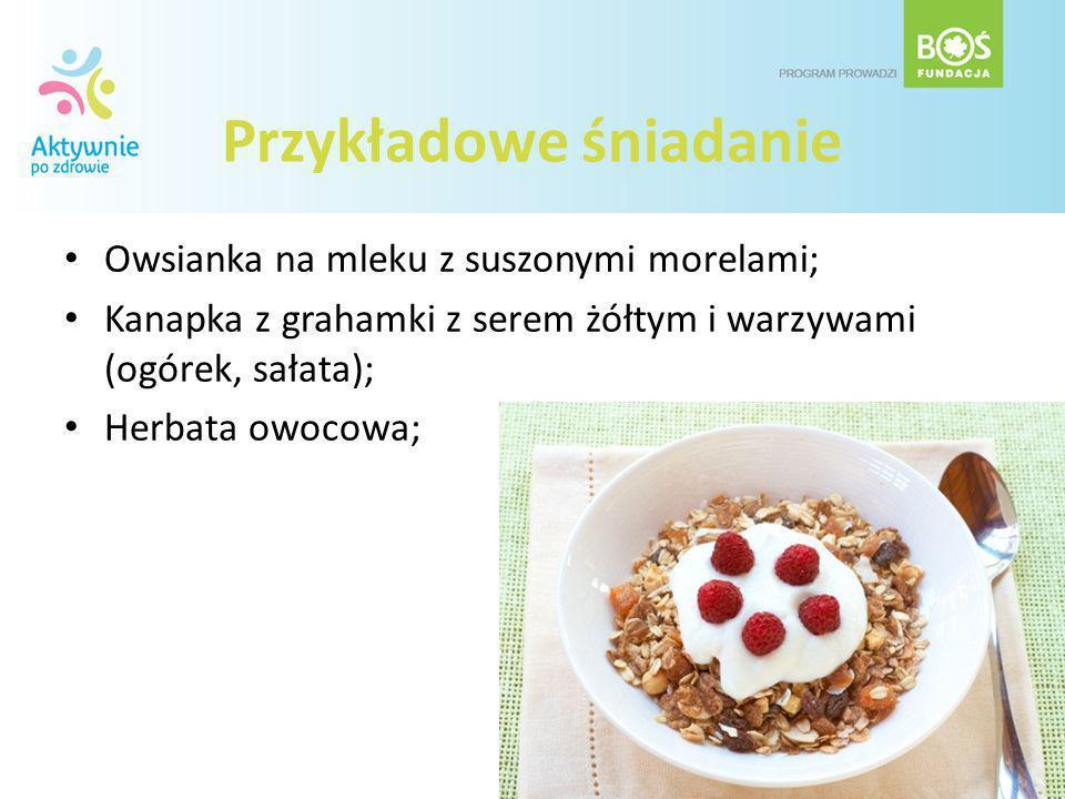 Przykładowe śniadanie Owsianka na mleku z suszonymi morelami; Kanapka z grahamki z serem żółtym i warzywami (ogórek, sałata); Herbata owocowa;