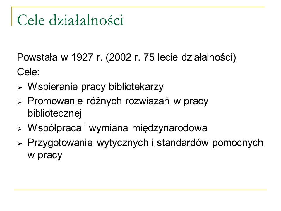 Cele działalności Powstała w 1927 r. (2002 r. 75 lecie działalności) Cele: Wspieranie pracy bibliotekarzy Promowanie różnych rozwiązań w pracy bibliot