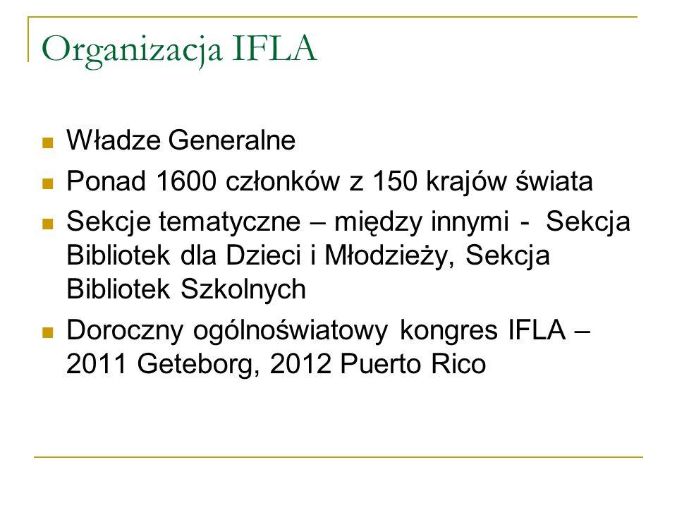 Organizacja IFLA Władze Generalne Ponad 1600 członków z 150 krajów świata Sekcje tematyczne – między innymi - Sekcja Bibliotek dla Dzieci i Młodzieży,