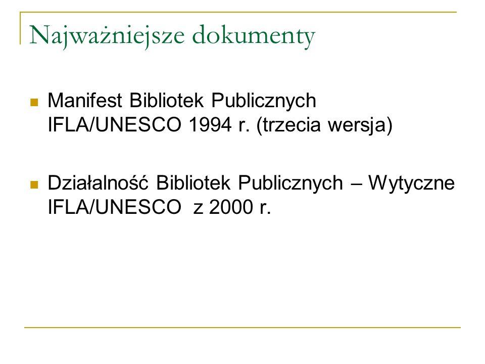 Najważniejsze dokumenty Manifest Bibliotek Publicznych IFLA/UNESCO 1994 r. (trzecia wersja) Działalność Bibliotek Publicznych – Wytyczne IFLA/UNESCO z