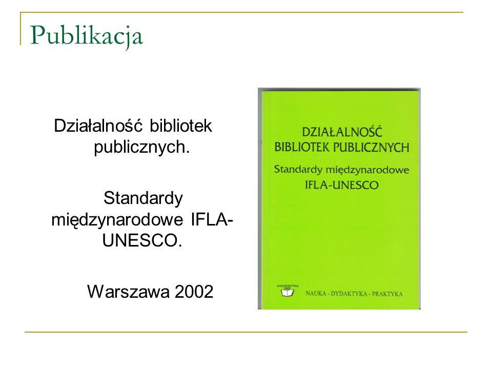 Publikacja Działalność bibliotek publicznych. Standardy międzynarodowe IFLA- UNESCO. Warszawa 2002