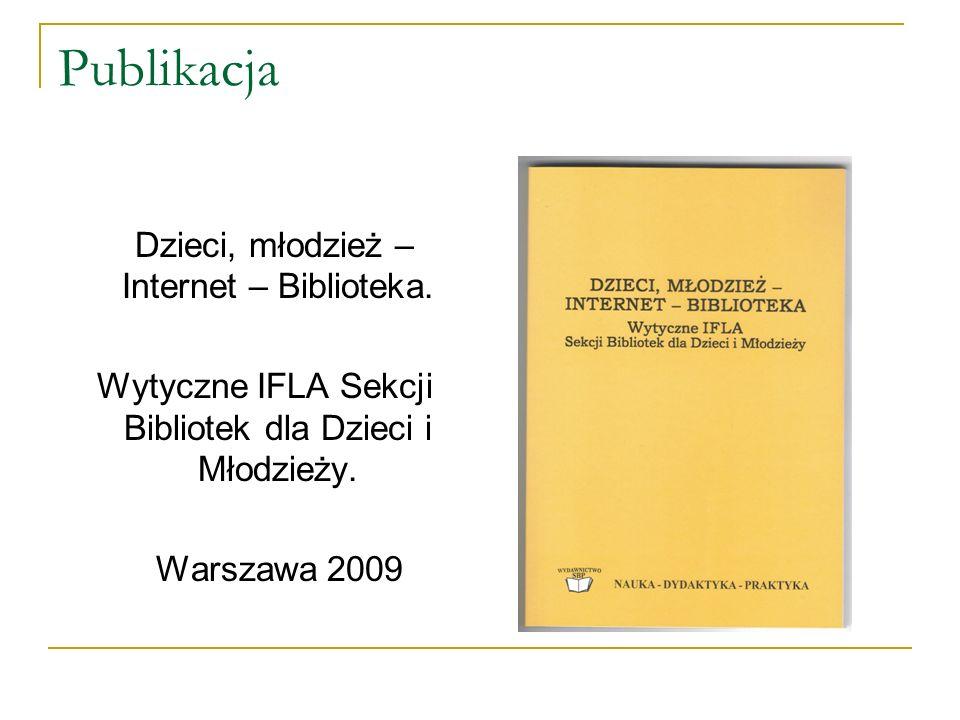 Publikacja Dzieci, młodzież – Internet – Biblioteka. Wytyczne IFLA Sekcji Bibliotek dla Dzieci i Młodzieży. Warszawa 2009