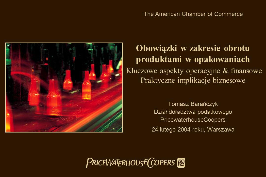 Obowiązki w zakresie obrotu produktami w opakowaniach Kluczowe aspekty operacyjne & finansowe Praktyczne implikacje biznesowe Tomasz Barańczyk Dział d