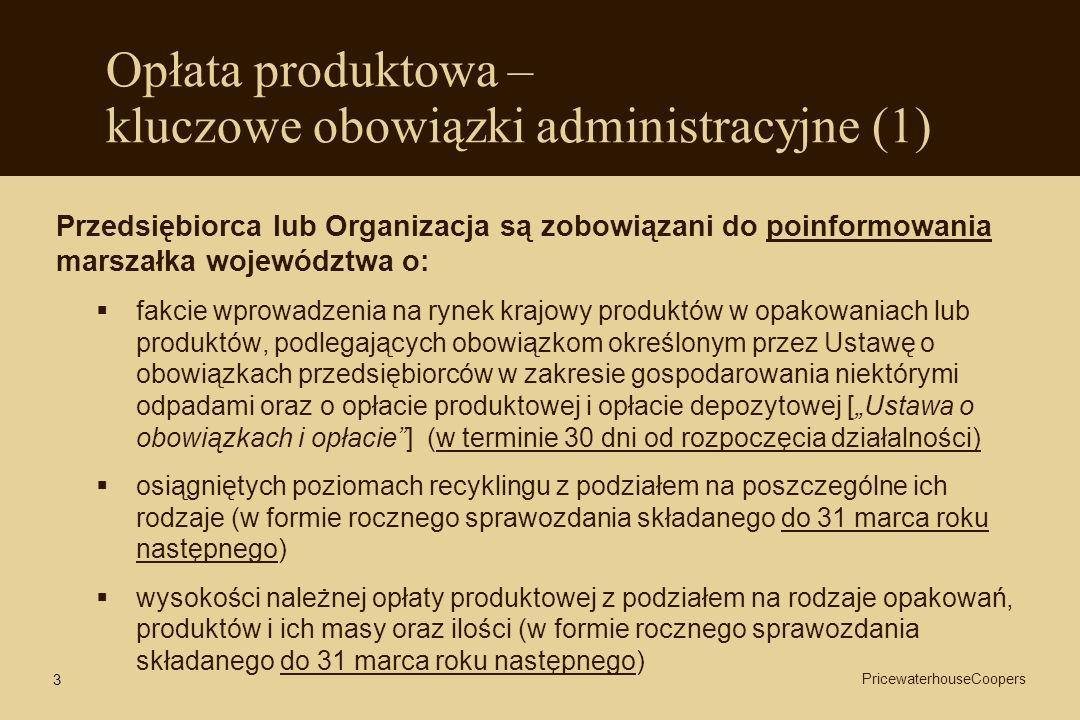3 Opłata produktowa – kluczowe obowiązki administracyjne (1) Przedsiębiorca lub Organizacja są zobowiązani do poinformowania marszałka województwa o: