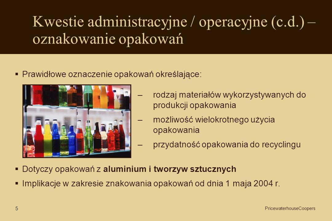 Kwestie administracyjne / operacyjne (c.d.) – oznakowanie opakowań Prawidłowe oznaczenie opakowań określające: –rodzaj materiałów wykorzystywanych do