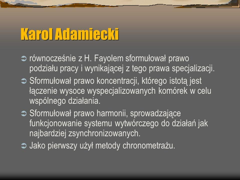 Karol Adamiecki równocześnie z H. Fayolem sformułował prawo podziału pracy i wynikającej z tego prawa specjalizacji. Sformułował prawo koncentracji, k