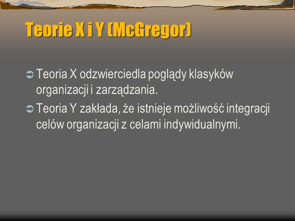 Teorie X i Y (McGregor) Teoria X odzwierciedla poglądy klasyków organizacji i zarządzania. Teoria Y zakłada, że istnieje możliwość integracji celów or