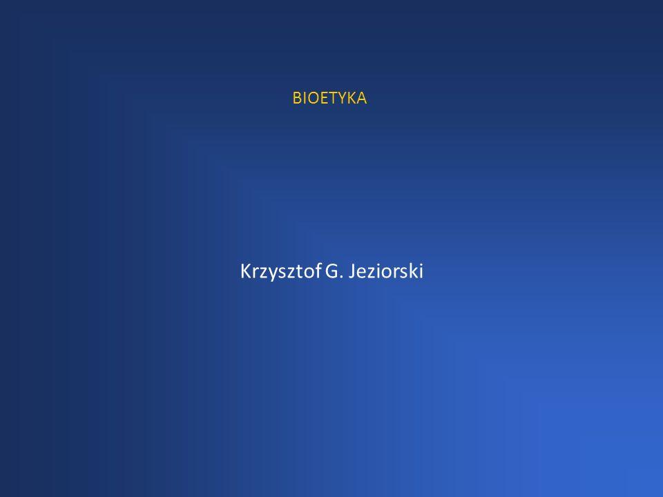Krzysztof G. Jeziorski BIOETYKA