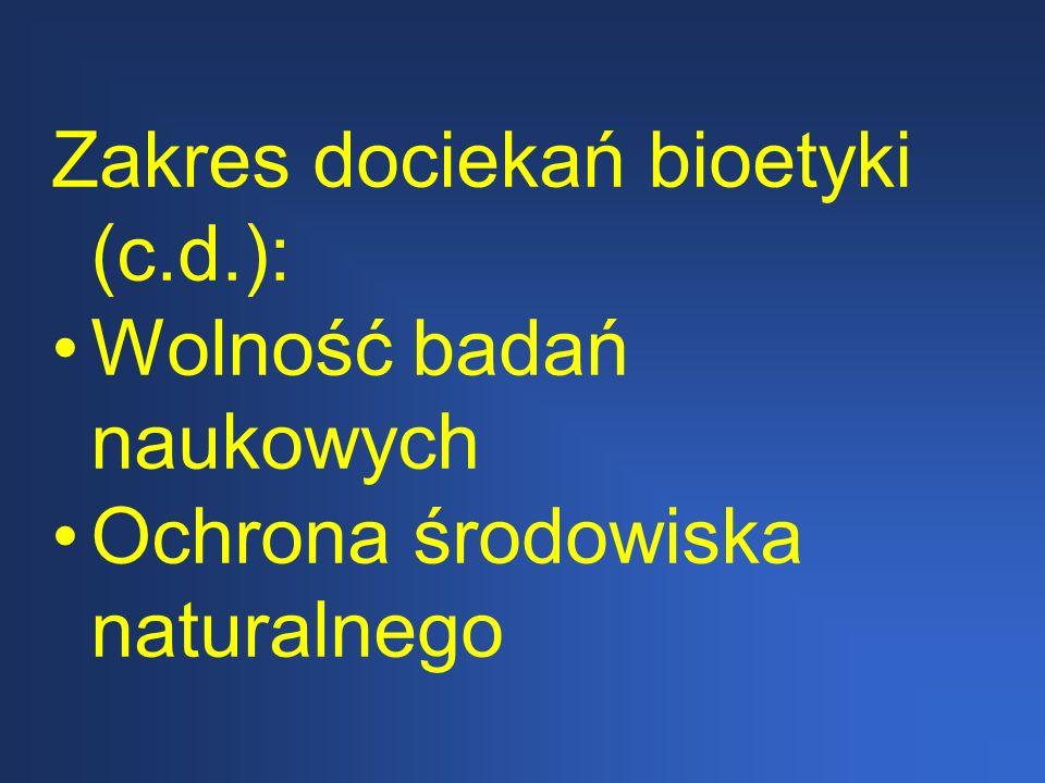 Zakres dociekań bioetyki (c.d.): Wolność badań naukowych Ochrona środowiska naturalnego