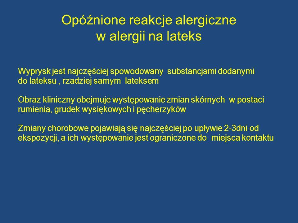 Opóźnione reakcje alergiczne w alergii na lateks Wyprysk jest najczęściej spowodowany substancjami dodanymi do lateksu, rzadziej samym lateksem Obraz