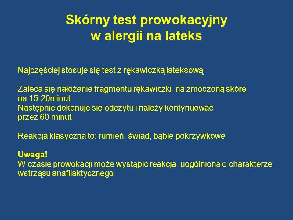Skórny test prowokacyjny w alergii na lateks Najczęściej stosuje się test z rękawiczką lateksową Zaleca się nałożenie fragmentu rękawiczki na zmoczoną