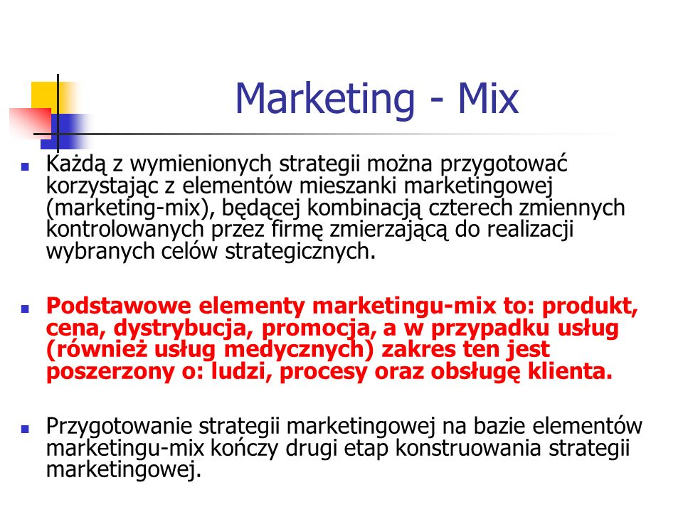Marketing - Mix Każdą z wymienionych strategii można przygotować korzystając z elementów mieszanki marketingowej (marketing-mix), będącej kombinacją c