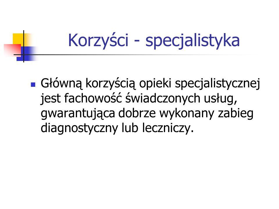 Korzyści - specjalistyka Główną korzyścią opieki specjalistycznej jest fachowość świadczonych usług, gwarantująca dobrze wykonany zabieg diagnostyczny