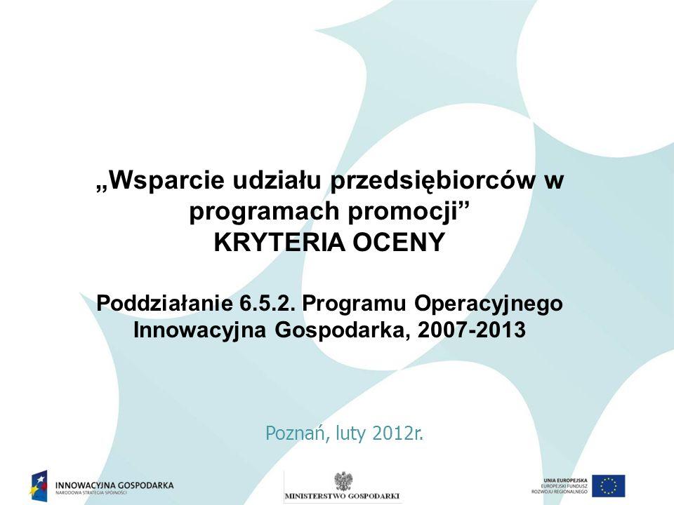 Wsparcie udziału przedsiębiorców w programach promocji KRYTERIA OCENY Poddziałanie 6.5.2.