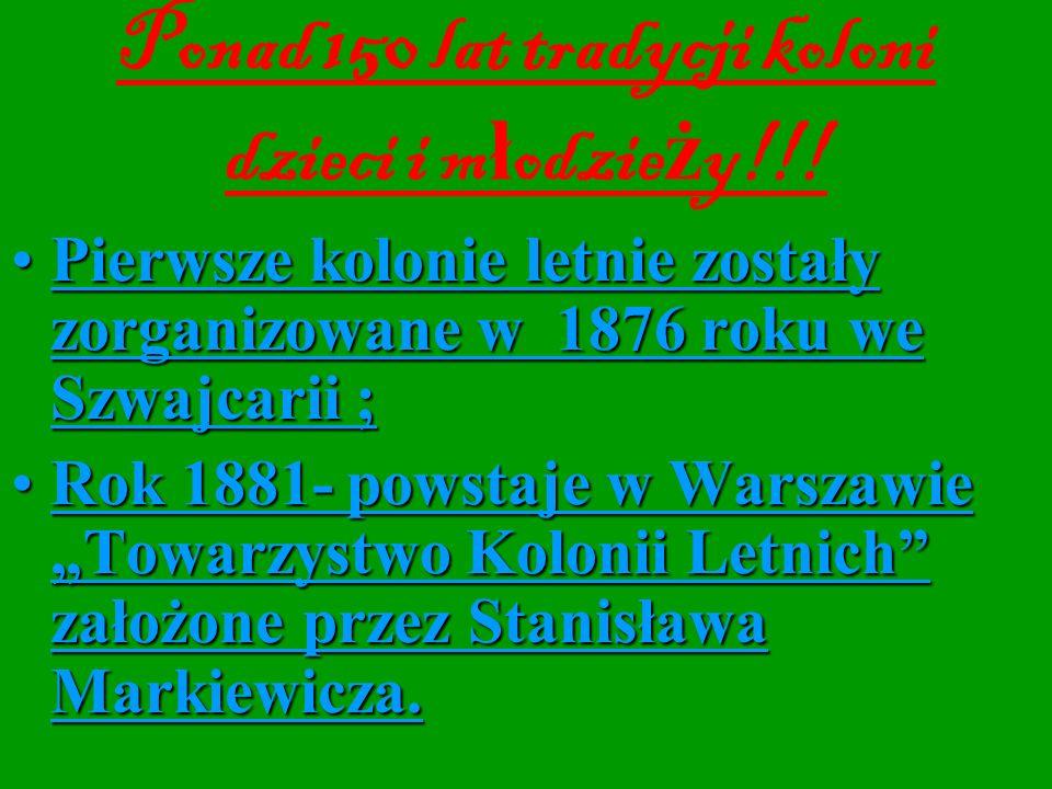 Ponad 150 lat tradycji koloni dzieci i m ł odzie ż y!!! Pierwsze kolonie letnie zostały zorganizowane w 1876 roku we Szwajcarii ;Pierwsze kolonie letn