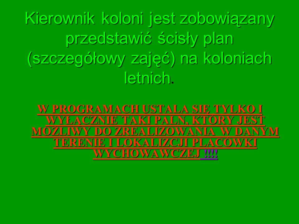 Kierownik koloni jest zobowiązany przedstawić ścisły plan (szczegółowy zajęć) na koloniach letnich Kierownik koloni jest zobowiązany przedstawić ścisł