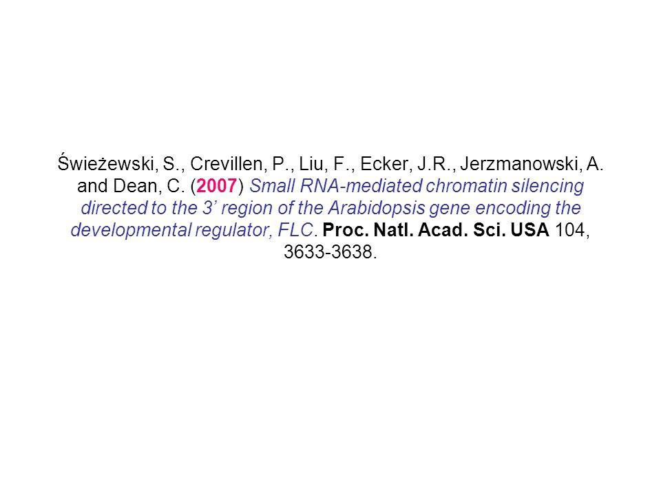 Świeżewski, S., Crevillen, P., Liu, F., Ecker, J.R., Jerzmanowski, A. and Dean, C. (2007) Small RNA-mediated chromatin silencing directed to the 3 reg