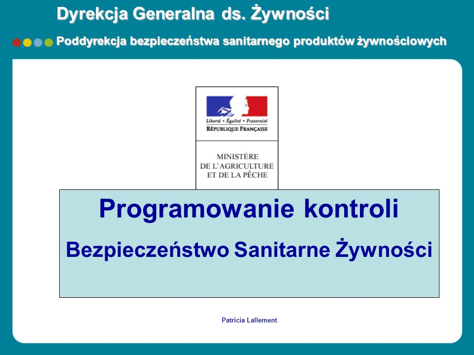 Dyrekcja Generalna ds. Żywności Poddyrekcja bezpieczeństwa sanitarnego produktów żywnościowych TITRE Programowanie kontroli Bezpieczeństwo Sanitarne Ż