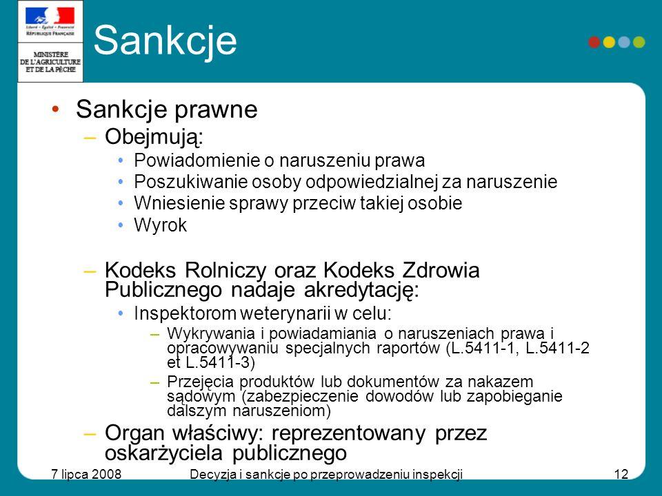 7 lipca 2008Decyzja i sankcje po przeprowadzeniu inspekcji13 Sankcje Sankcje prawne –W oparciu o fakty stwierdzone: Stwierdzenie naruszenia Kodeksu Zdrowia Publicznego –Ograniczenia kompetencji Geograficzne Materialne: określona domena (farmacja weterynaryjna) Brak możności prowadzenia kontroli